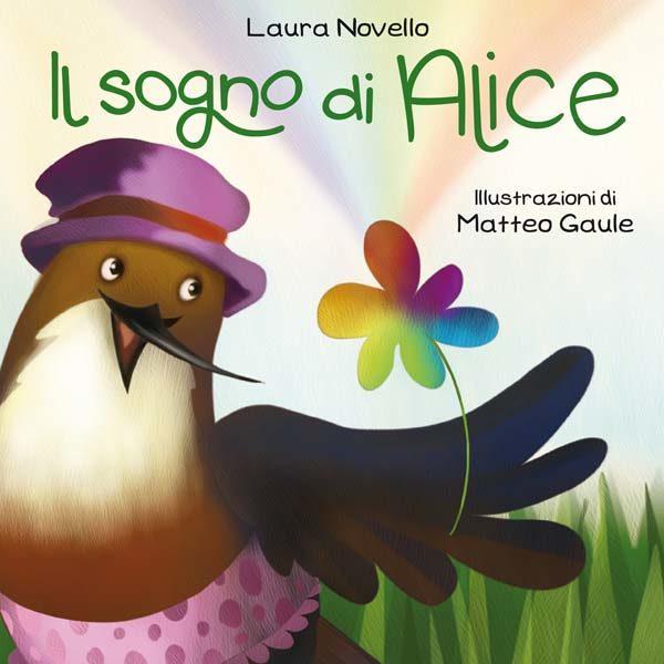 Il sogno di Alice. Un racconto per bambini che insegna a credere in sé stessi e nelle proprie capacità.